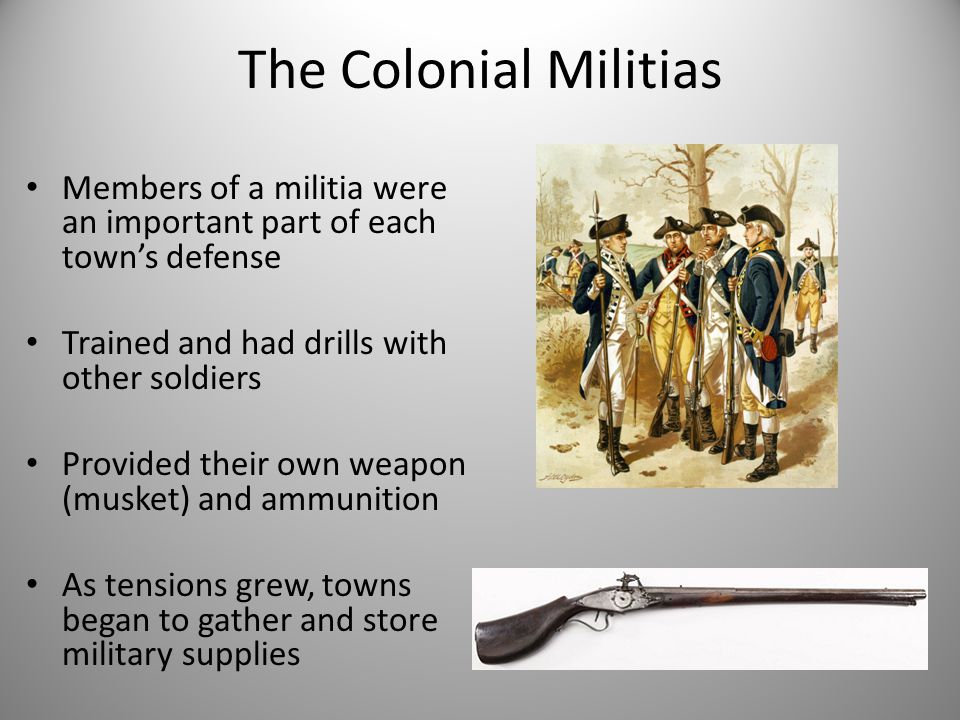 The Colonial Militias Members of a militia were an important part of each town's defense. Trained and had drills with other soldiers.