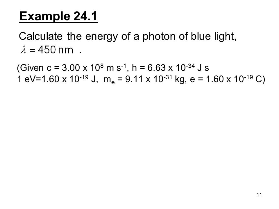 Example 24.1 Calculate the energy of a photon of blue light, .