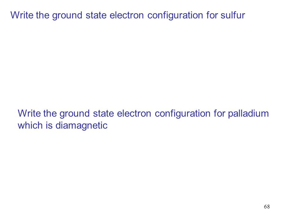 Write the ground state electron configuration for sulfur