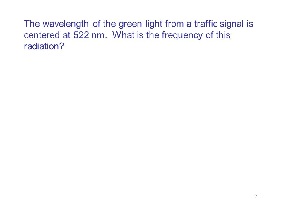The wavelength of the green light from a traffic signal is centered at 522 nm. What is the frequency of this radiation