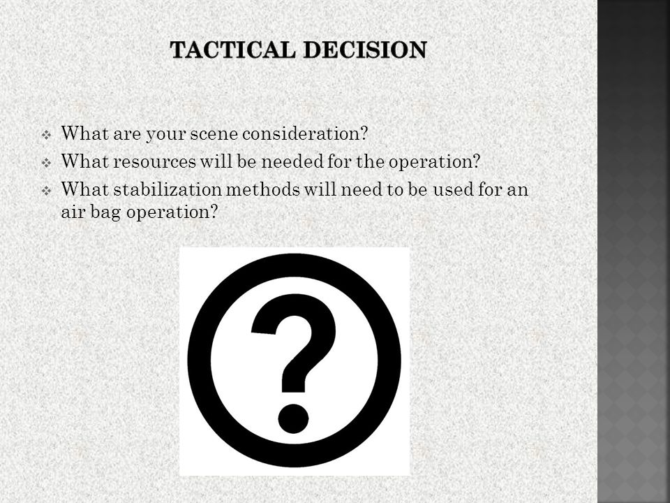 Tactical Decision What are your scene consideration
