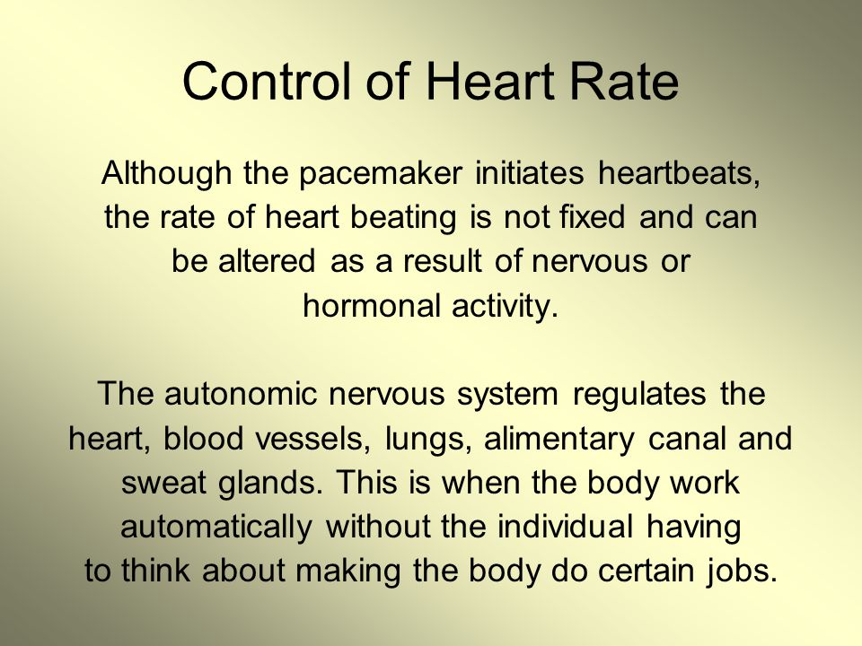Control of Heart Rate Although the pacemaker initiates heartbeats,