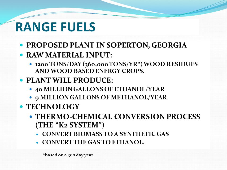RANGE FUELS PROPOSED PLANT IN SOPERTON, GEORGIA RAW MATERIAL INPUT: