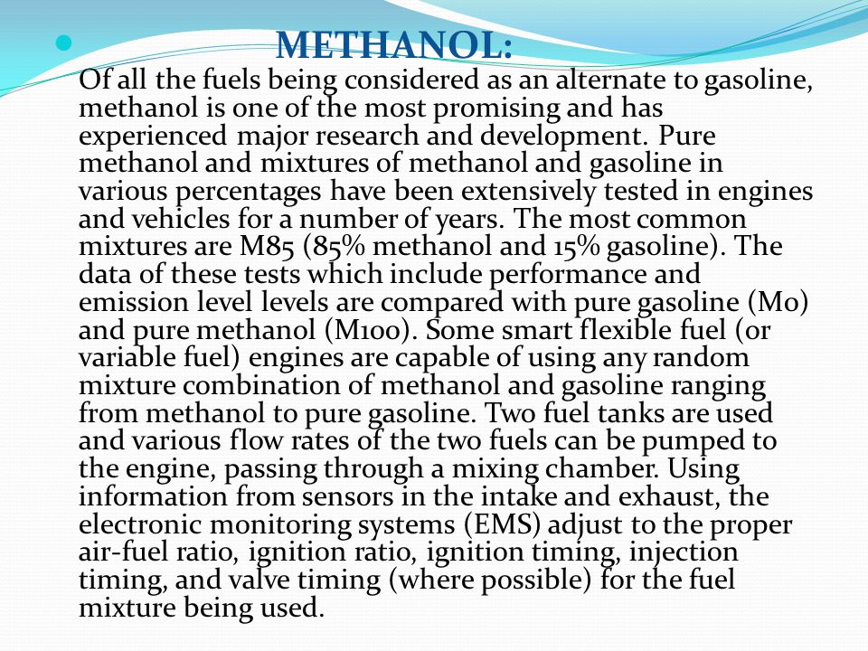 METHANOL: Of all the fuels being considered as an alternate to gasoline, methanol is one of the most promising and has experienced major research and development.