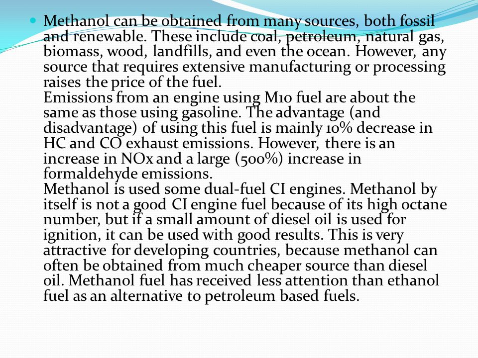Methanol can be obtained from many sources, both fossil and renewable