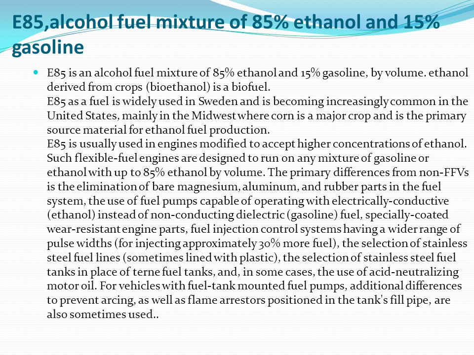 E85,alcohol fuel mixture of 85% ethanol and 15% gasoline