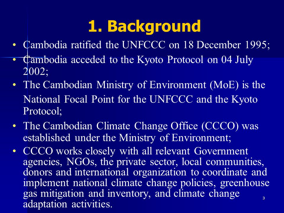 1. Background Cambodia ratified the UNFCCC on 18 December 1995;