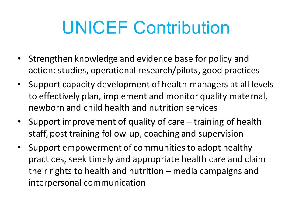 UNICEF Contribution Strengthen knowledge and evidence base for policy and action: studies, operational research/pilots, good practices.