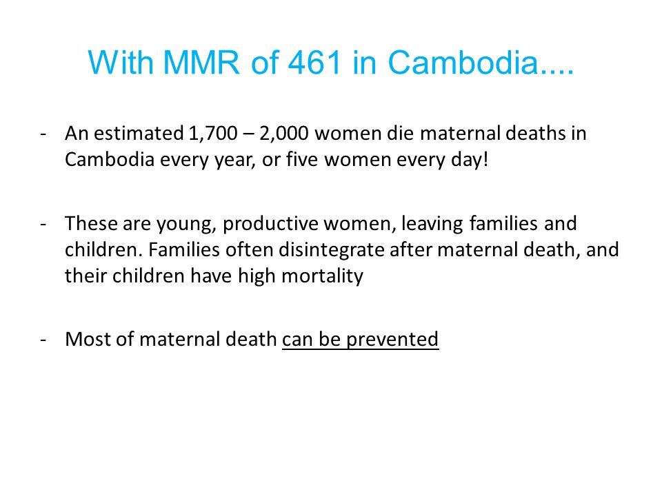 With MMR of 461 in Cambodia.... An estimated 1,700 – 2,000 women die maternal deaths in Cambodia every year, or five women every day!