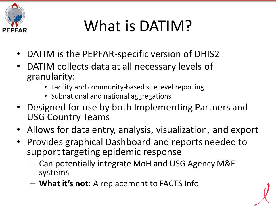 What is DATIM DATIM is the PEPFAR-specific version of DHIS2