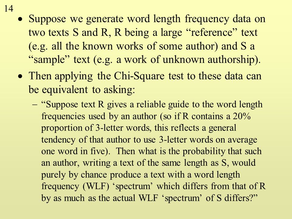 Suppose we generate word length frequency data on two texts S and R, R being a large reference text (e.g. all the known works of some author) and S a sample text (e.g. a work of unknown authorship).