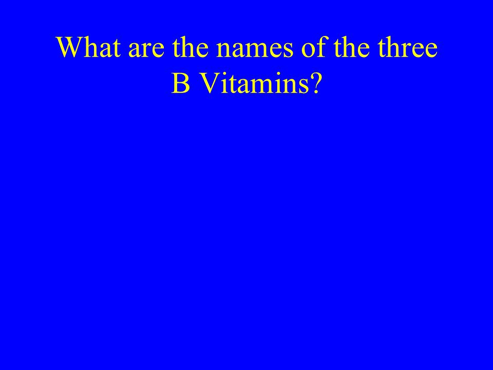 What are the names of the three B Vitamins