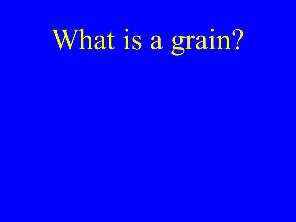 What is a grain