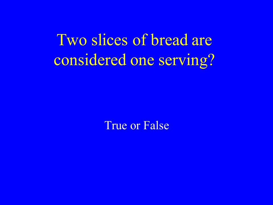 Two slices of bread are considered one serving