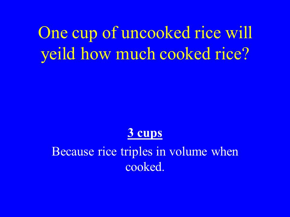 One cup of uncooked rice will yeild how much cooked rice