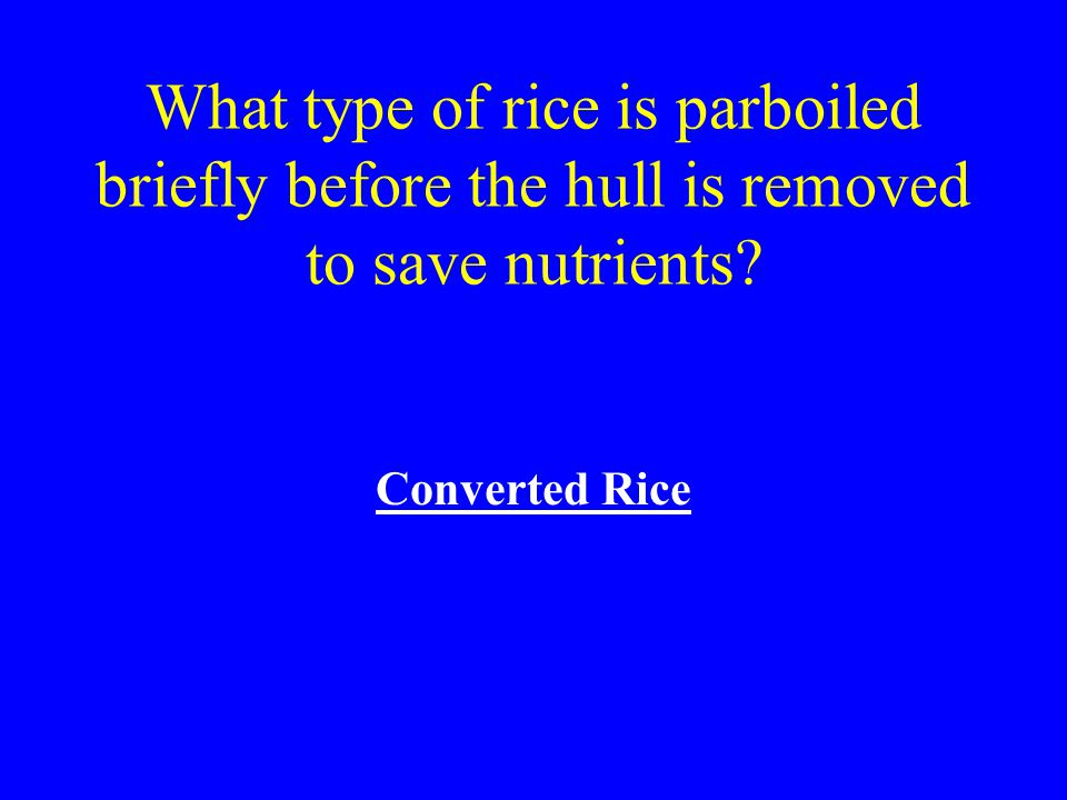 What type of rice is parboiled briefly before the hull is removed to save nutrients
