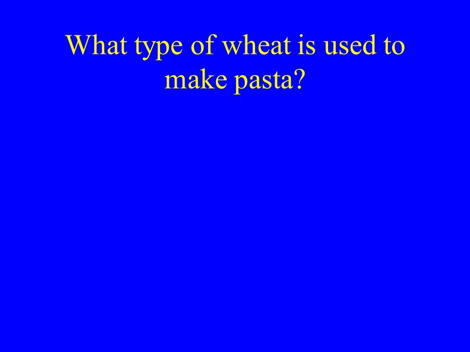 What type of wheat is used to make pasta
