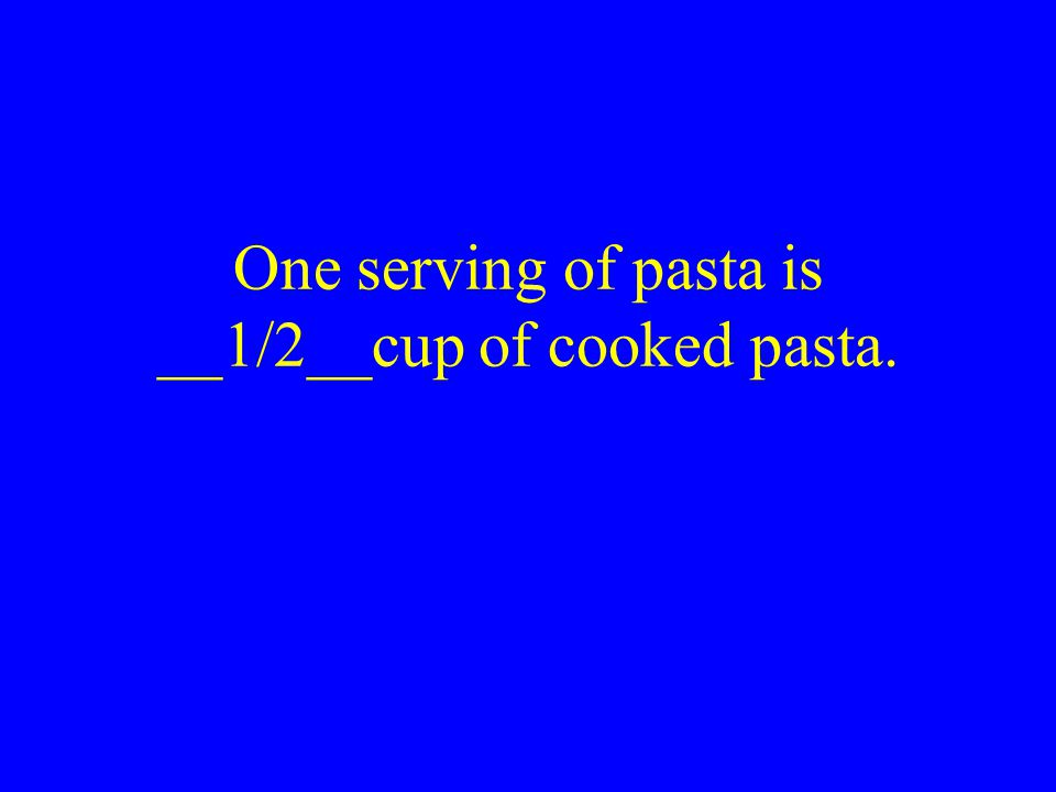 One serving of pasta is __1/2__cup of cooked pasta.