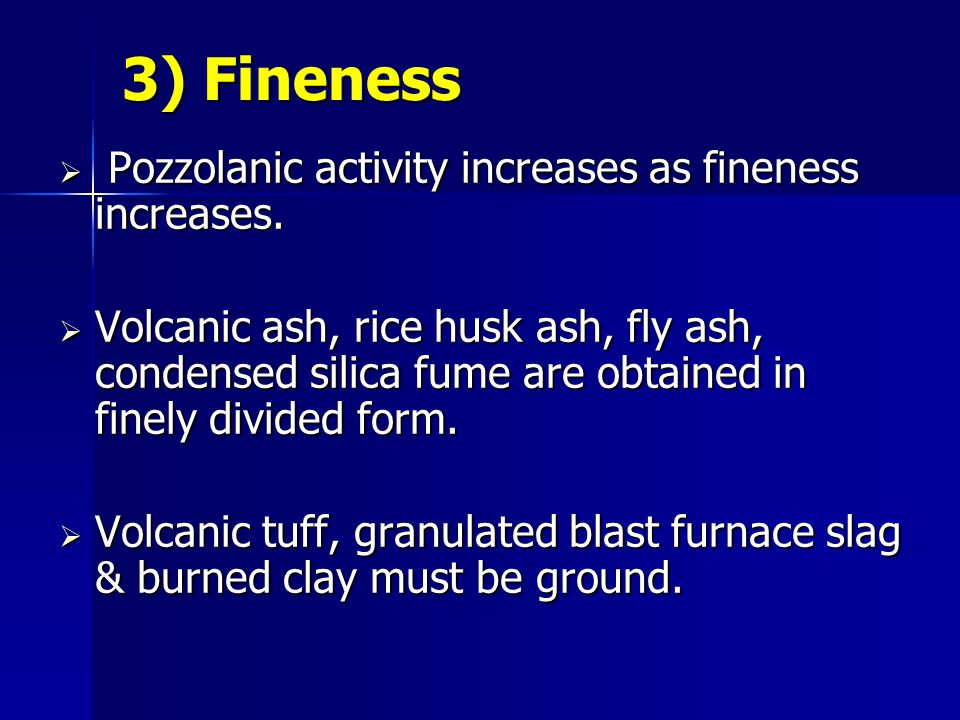 3) Fineness Pozzolanic activity increases as fineness increases.