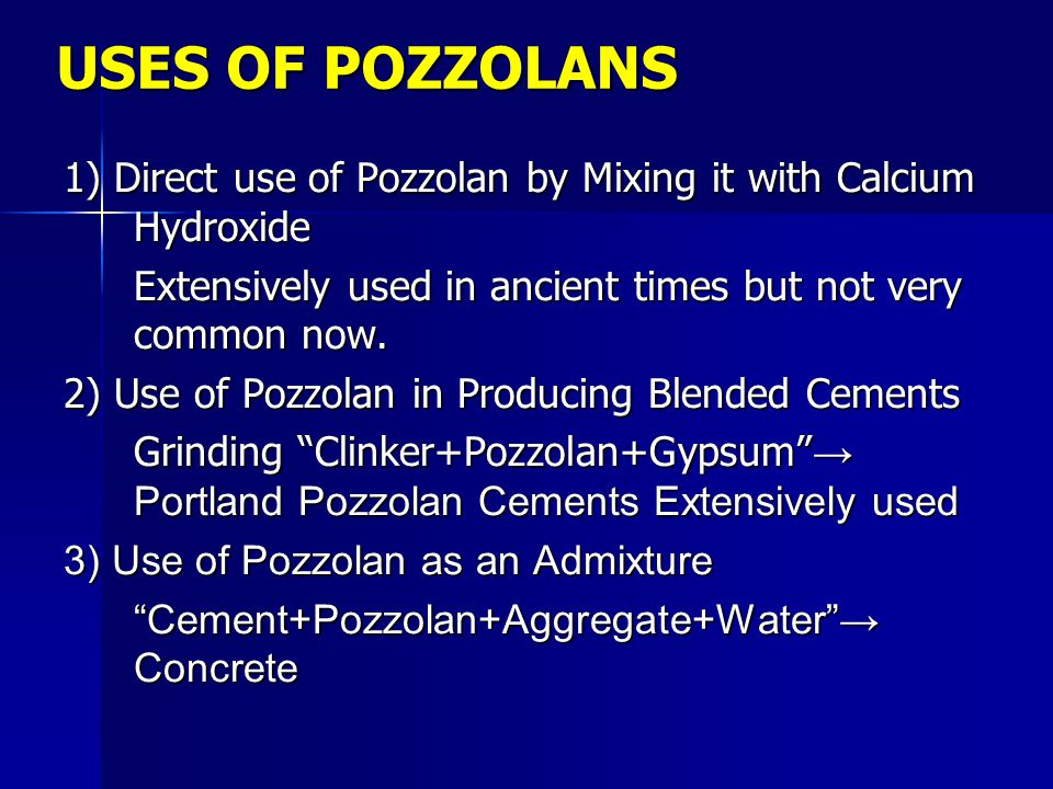 USES OF POZZOLANS 1) Direct use of Pozzolan by Mixing it with Calcium Hydroxide. Extensively used in ancient times but not very common now.
