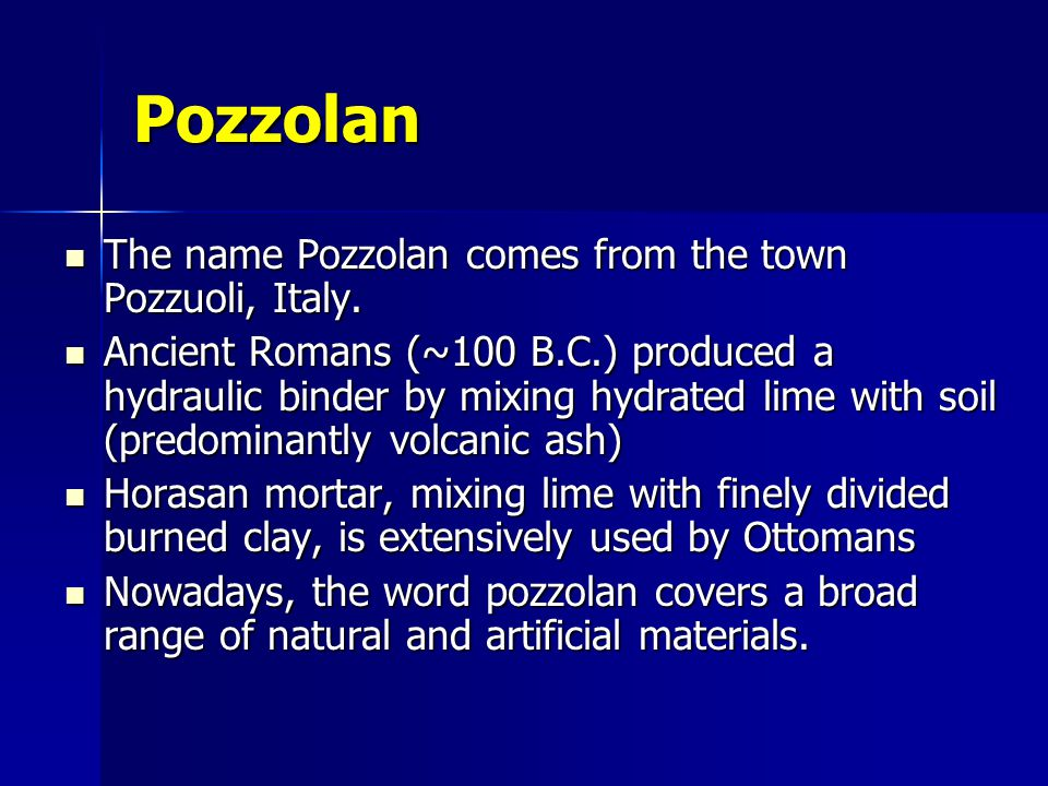 Pozzolan The name Pozzolan comes from the town Pozzuoli, Italy.