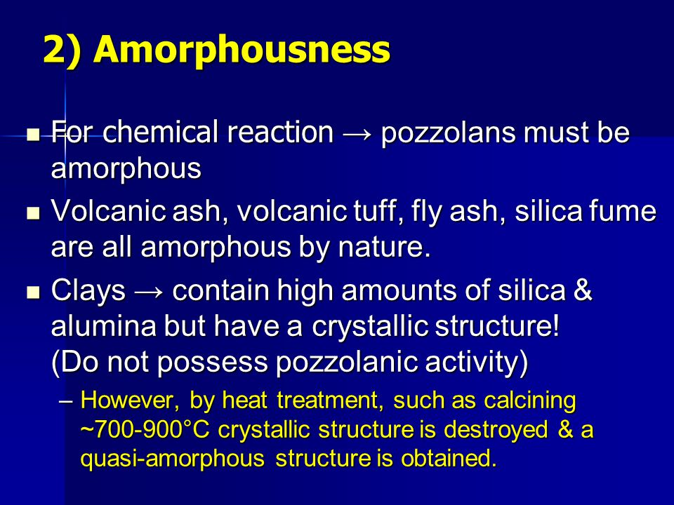 2) Amorphousness For chemical reaction → pozzolans must be amorphous