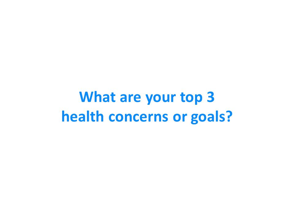 What are your top 3 health concerns or goals