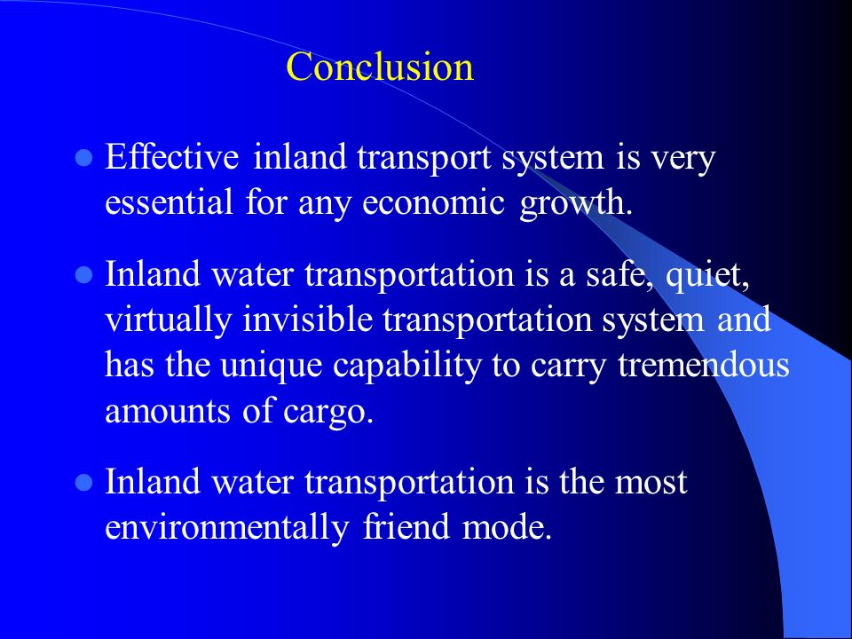 Conclusion Effective inland transport system is very essential for any economic growth.