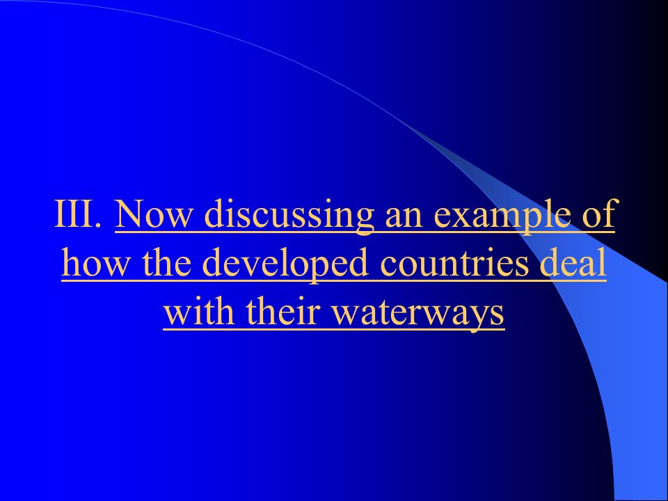 III. Now discussing an example of how the developed countries deal with their waterways