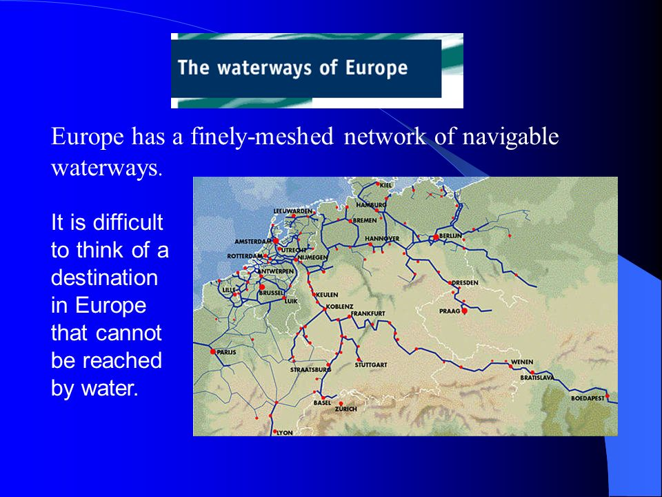 Europe has a finely-meshed network of navigable waterways.