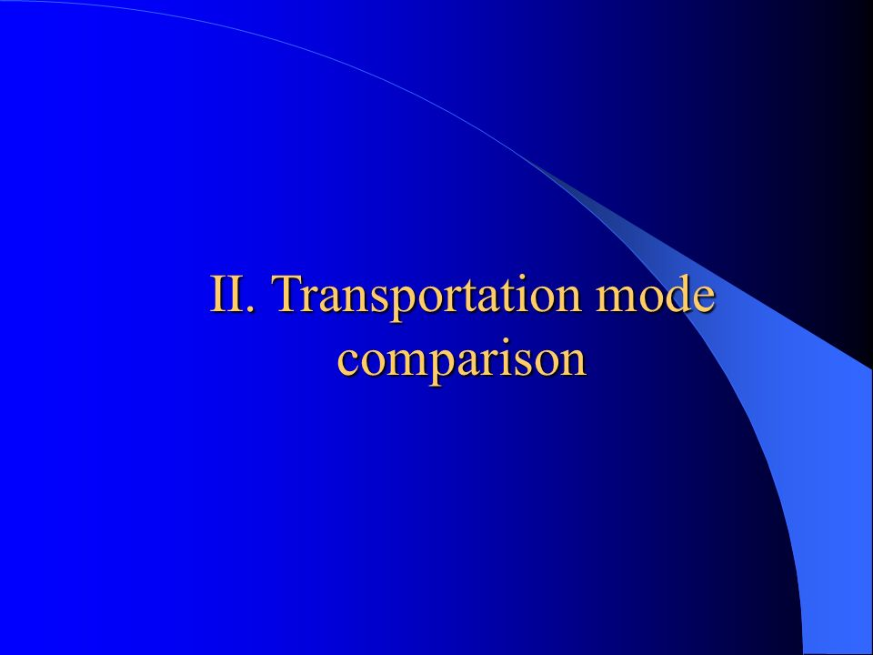 II. Transportation mode comparison