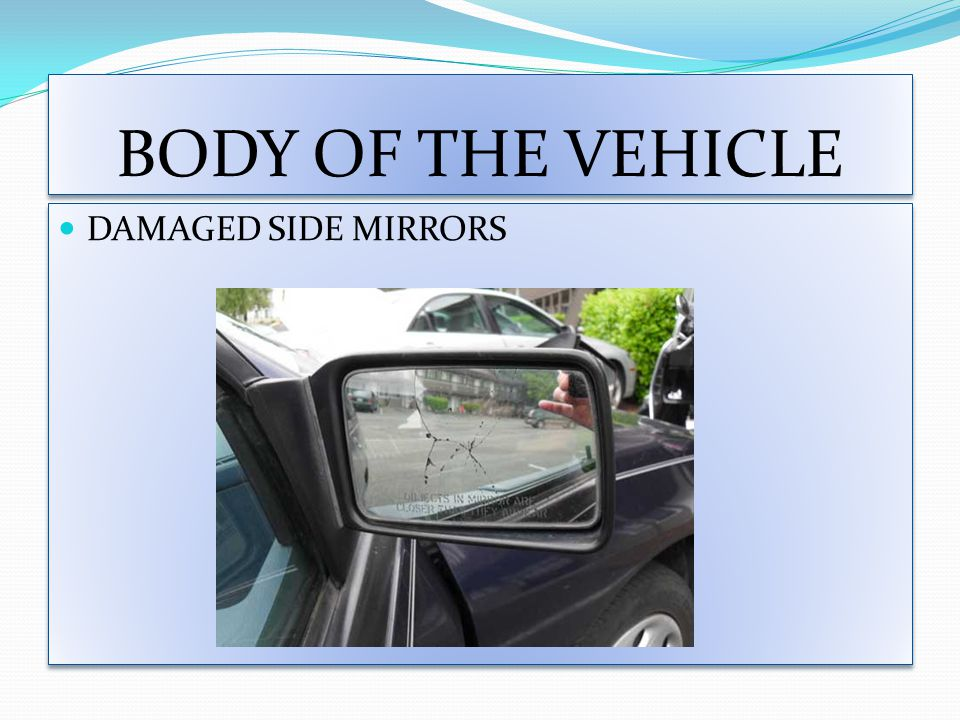 BODY OF THE VEHICLE DAMAGED SIDE MIRRORS
