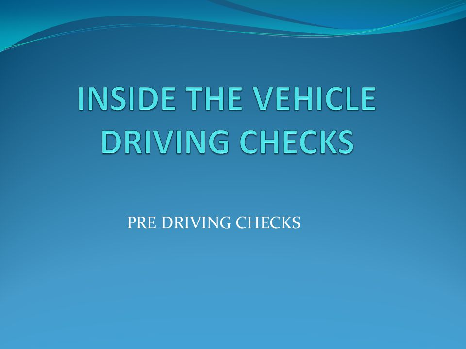INSIDE THE VEHICLE DRIVING CHECKS