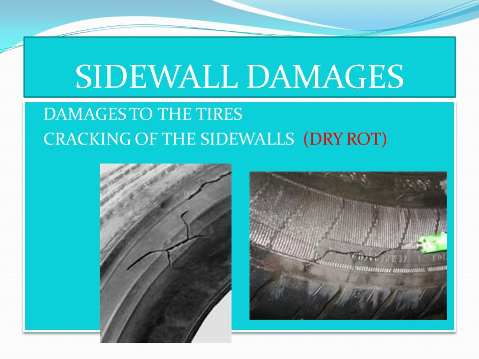 SIDEWALL DAMAGES DAMAGES TO THE TIRES