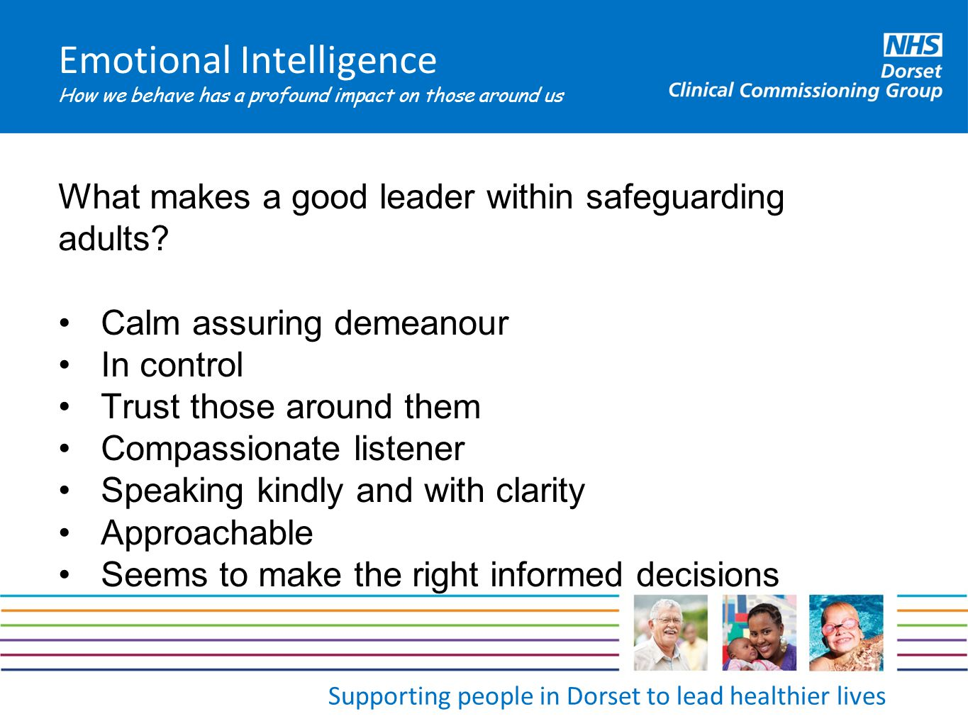 Emotional Intelligence How we behave has a profound impact on those around us