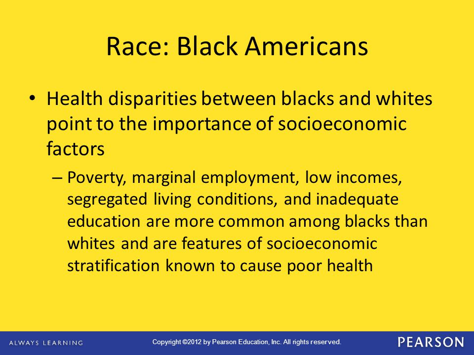 Race: Black Americans Health disparities between blacks and whites point to the importance of socioeconomic factors.