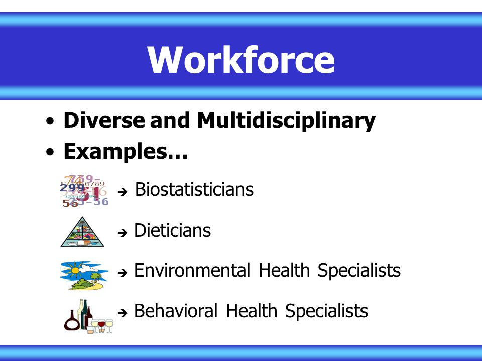 Workforce Diverse and Multidisciplinary Examples…  Biostatisticians