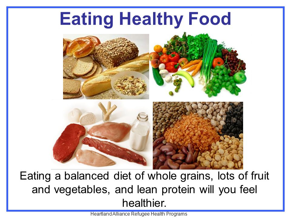 Eating Healthy Food Eating a balanced diet of whole grains, lots of fruit and vegetables, and lean protein will you feel healthier.