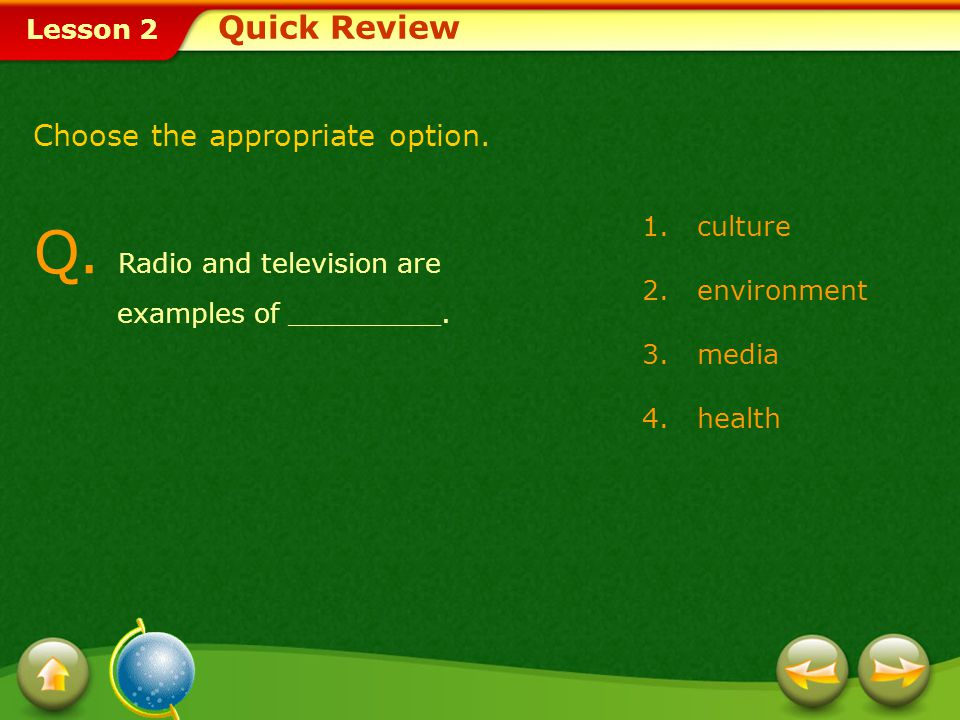 Q. Radio and television are examples of _________.