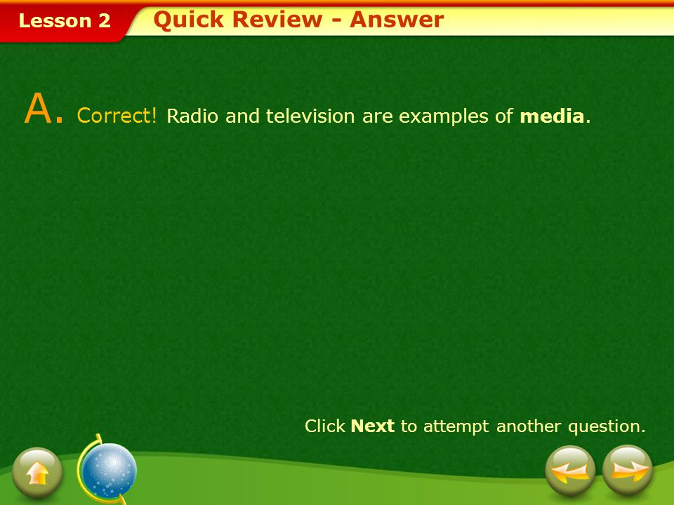 A. Correct! Radio and television are examples of media.