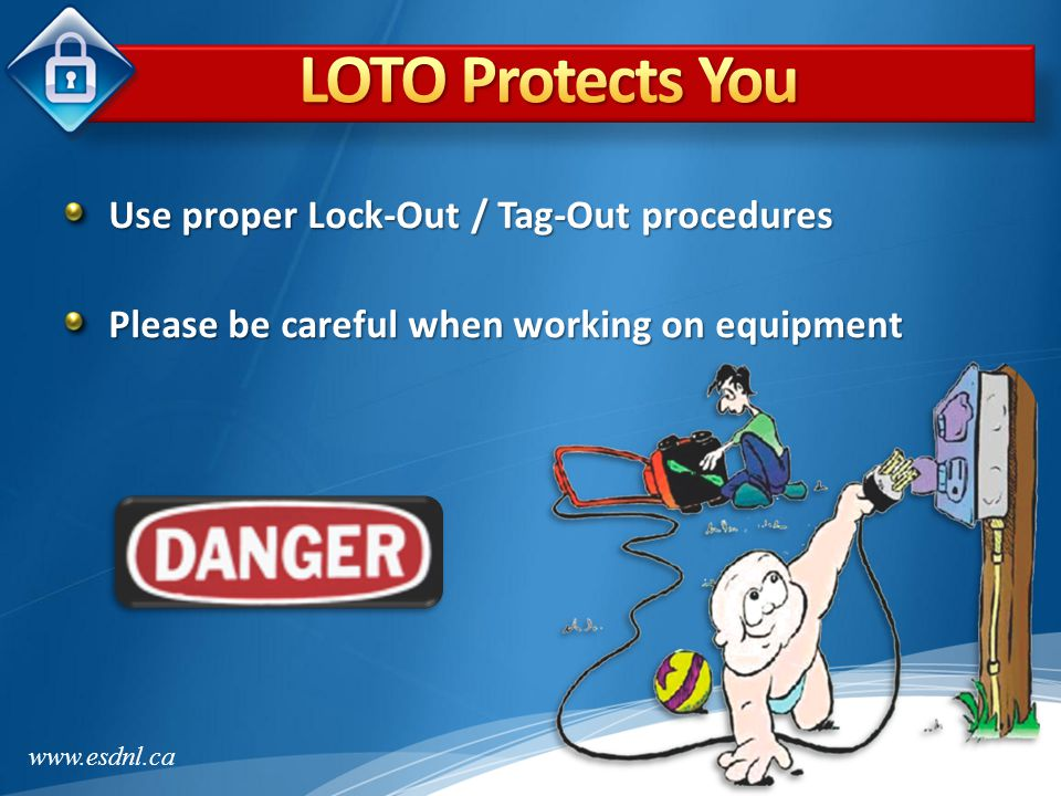 LOTO Protects You Use proper Lock-Out / Tag-Out procedures