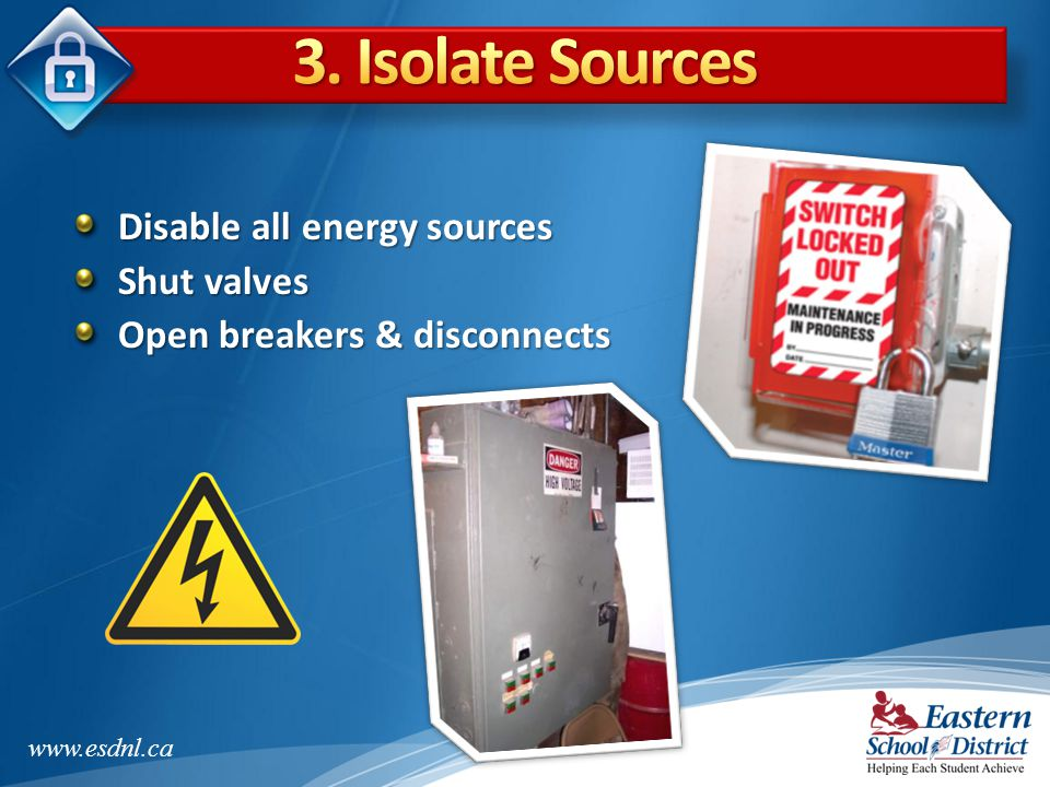 3. Isolate Sources Disable all energy sources Shut valves