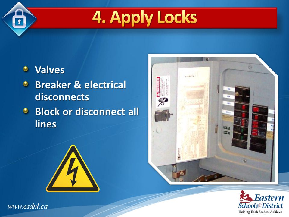4. Apply Locks Valves Breaker & electrical disconnects