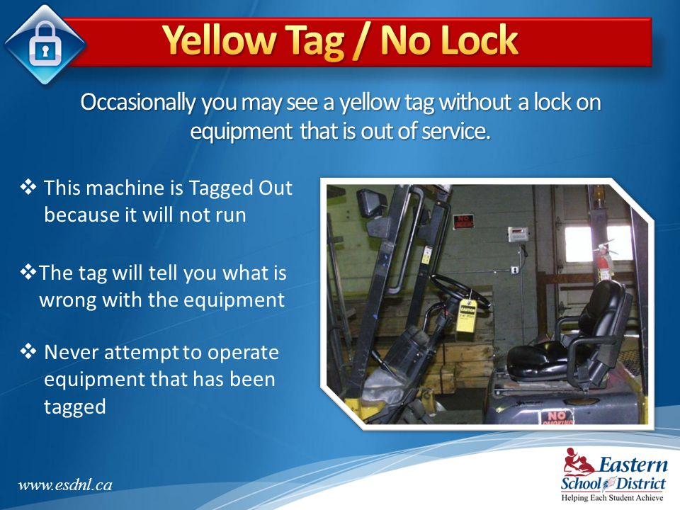 Yellow Tag / No Lock Occasionally you may see a yellow tag without a lock on equipment that is out of service.