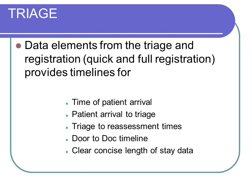 TRIAGE Data elements from the triage and registration (quick and full registration) provides timelines for.