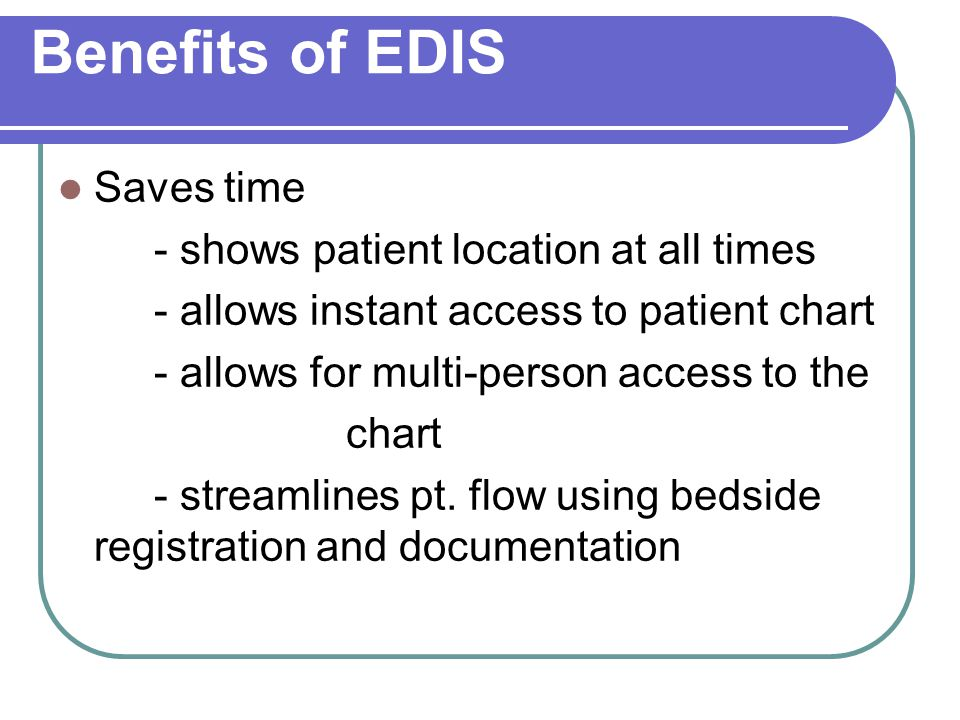 Benefits of EDIS Saves time - shows patient location at all times