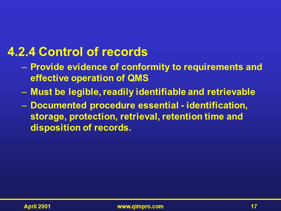 4.2.4 Control of records Provide evidence of conformity to requirements and effective operation of QMS.