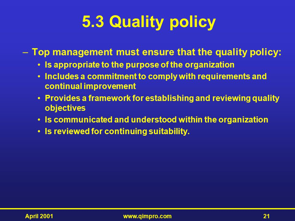 5.3 Quality policy Top management must ensure that the quality policy: