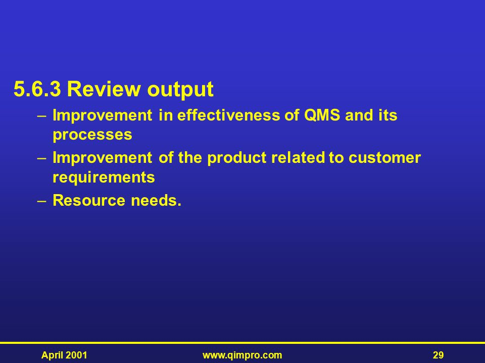 5.6.3 Review output Improvement in effectiveness of QMS and its processes. Improvement of the product related to customer requirements.