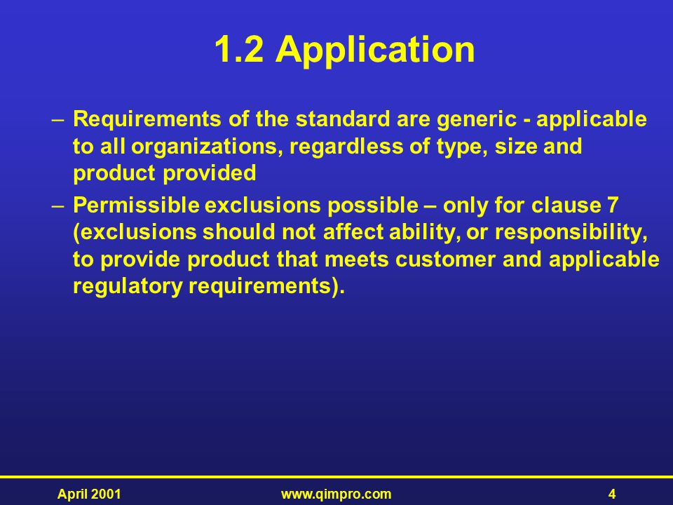 1.2 Application Requirements of the standard are generic - applicable to all organizations, regardless of type, size and product provided.